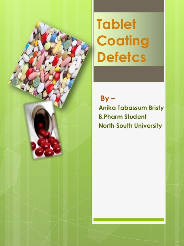 Tablet Coating Defetcs By – Anika Tabassum Bristy B.Pharm Student North South University