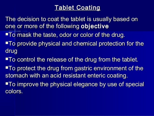 Tablet CoatingThe decision to coat the tablet is usually based onone or more of the following objectiveTo mask the taste,...