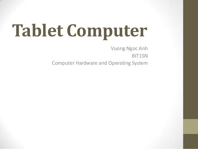 Tablet ComputerVuong Ngoc AnhBIT1SNComputer Hardware and Operating System