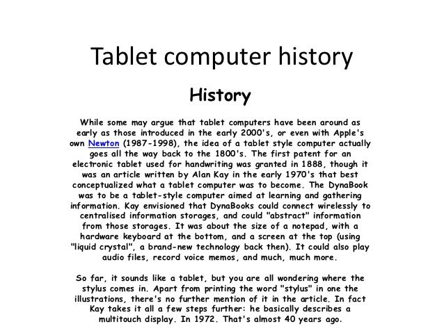Tablet computer history                             History   While some may argue that tablet computers have been around ...