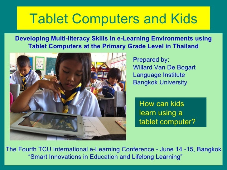 Tablet Computers and Kids   Developing Multi-literacy Skills in e-Learning Environments using      Tablet Computers at the...