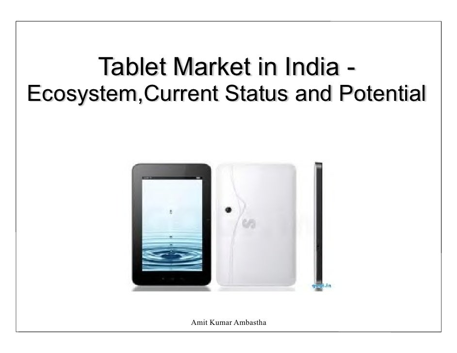 Tablet Market in India -Ecosystem,Current Status and Potential               Amit Kumar Ambastha