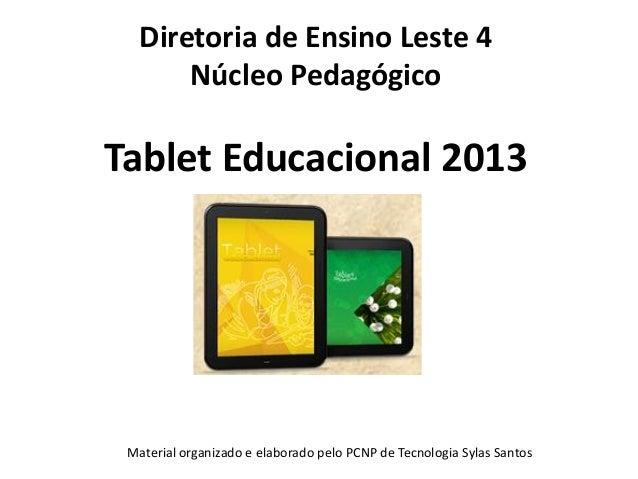 Diretoria de Ensino Leste 4 Núcleo Pedagógico Tablet Educacional 2013 Material organizado e elaborado pelo PCNP de Tecnolo...