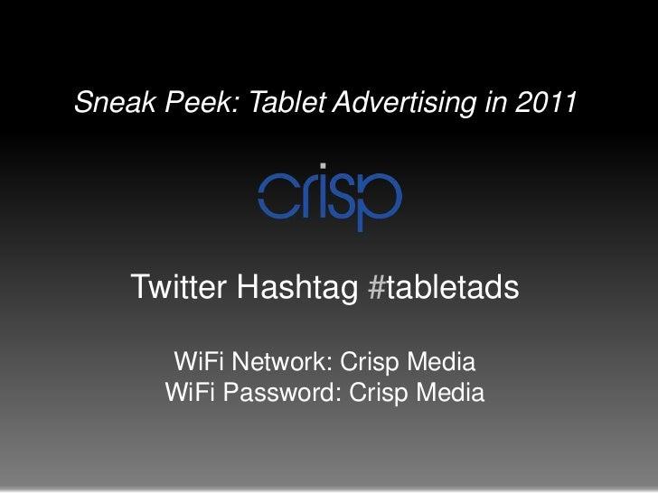 Sneak Peek: Tablet Advertising in 2011<br />Twitter Hashtag #tabletads<br />WiFi Network: Crisp Media<br />WiFi Password: ...