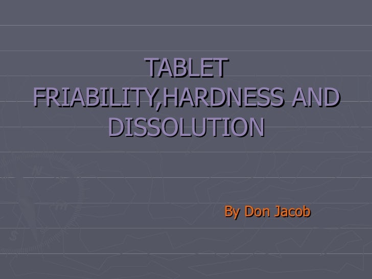 TABLET FRIABILITY,HARDNESS AND DISSOLUTION By Don Jacob