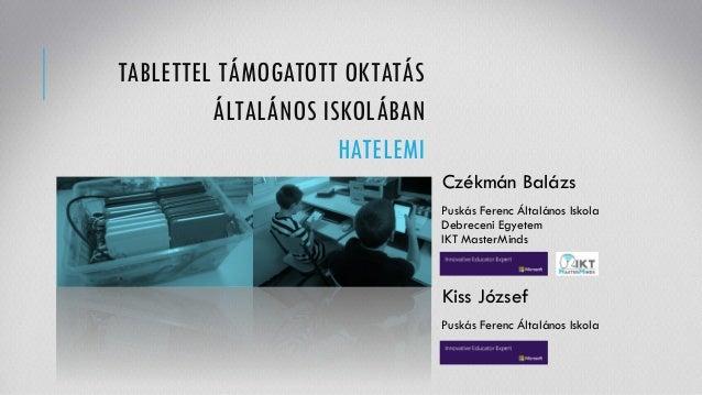 Czékmán Balázs Puskás Ferenc Általános Iskola Debreceni Egyetem IKT MasterMinds TABLETTEL TÁMOGATOTT OKTATÁS ÁLTALÁNOS ISK...