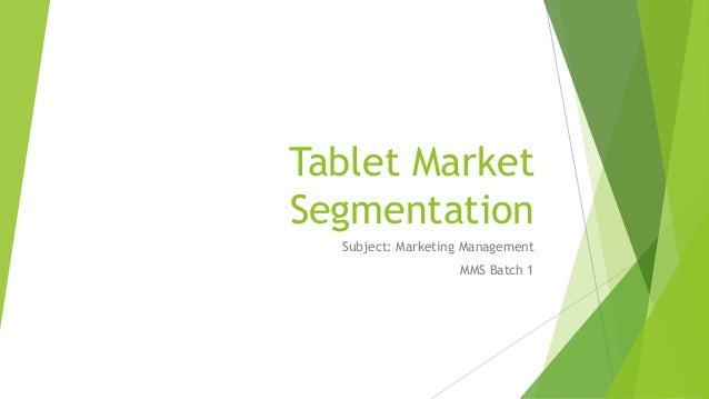 Tablet MarketSegmentation  Subject: Marketing Management                   MMS Batch 1