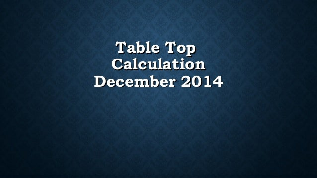Table Top Calculation December 2014