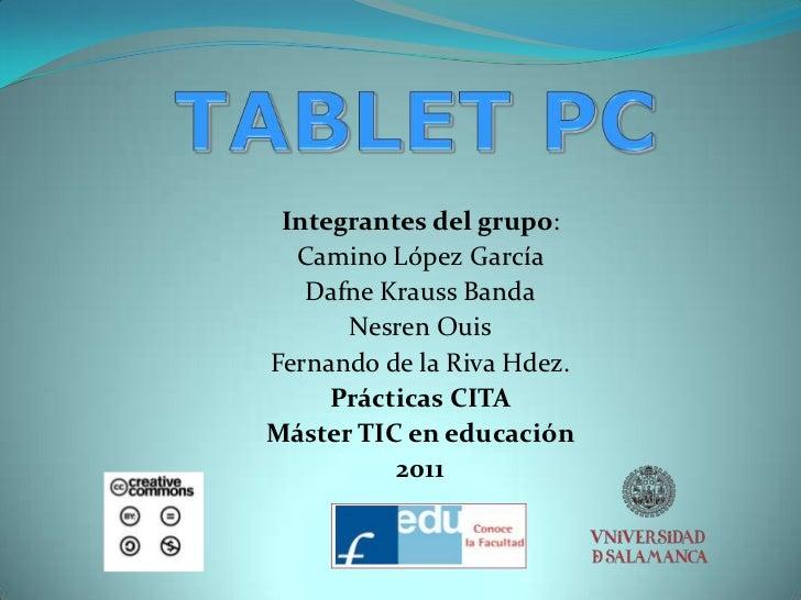 TABLET PC<br />Integrantes del grupo: <br />Camino López García<br />Dafne Krauss Banda<br />Nesren Ouis<br />Fernando de ...