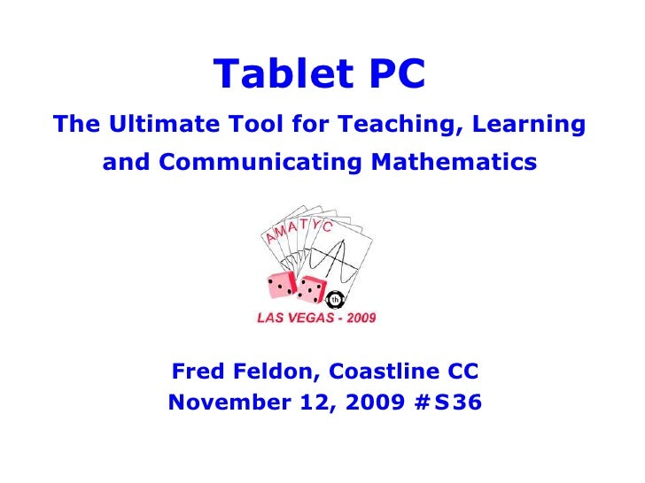 Tablet PCThe Ultimate Tool for Teaching, Learningand Communicating Mathematics<br />Fred Feldon, Coastline CC<br />Novembe...