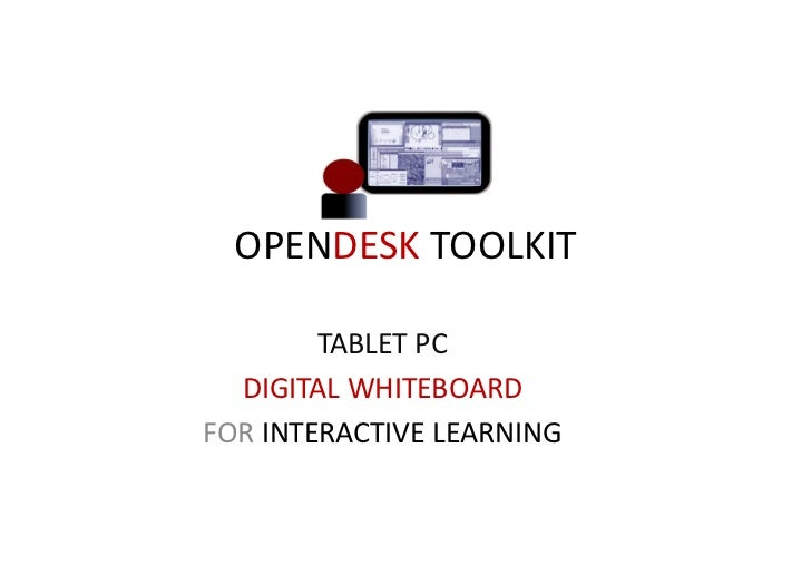 OPENDESK TOOLKIT        TABLET PC  DIGITAL WHITEBOARDFOR INTERACTIVE LEARNING