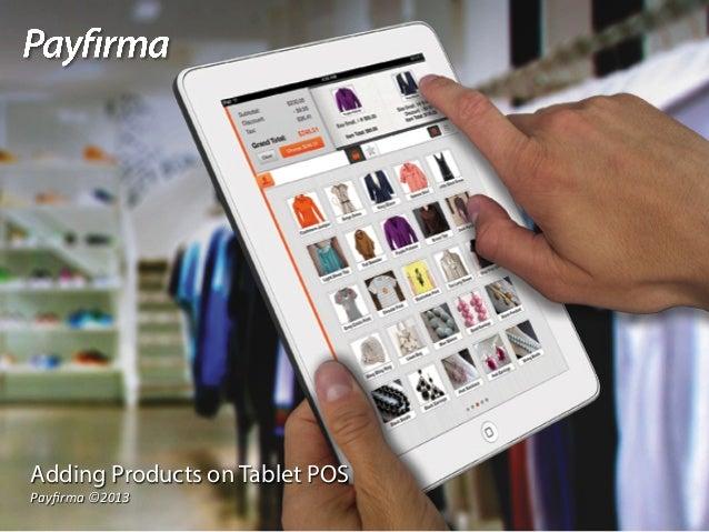 Adding Products on Tablet POSPayfirma ©2013