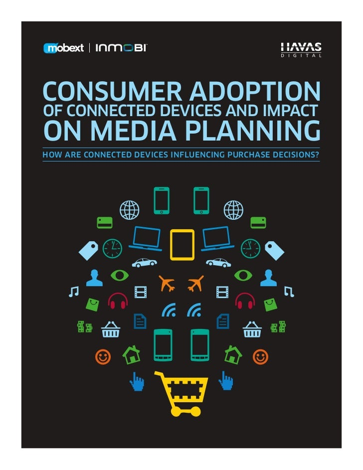 CONSUMER ADOPTIONOF CONNECTED DEVICES AND IMPACTON MEDIA PLANNINGHOW ARE CONNECTED DEVICES INFLUENCING PURCHASE DECISIONS?
