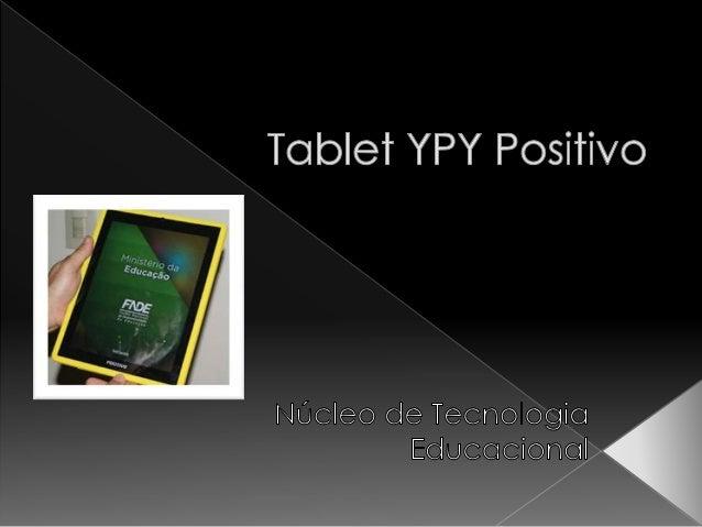 Tablet Positivo YPY  Adaptador CA Bivolt  Capa protetora  Cabo conversor mini-USB para USB  Guia Rápido 
