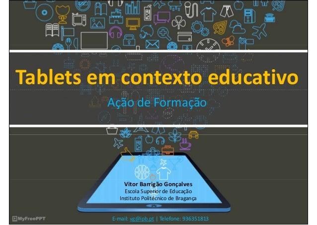 Tabletsem contexto educativo Ação deFormação VitorBarrigãoGonçalves EscolaSuperiordeEducação InstitutoPolitécnico...