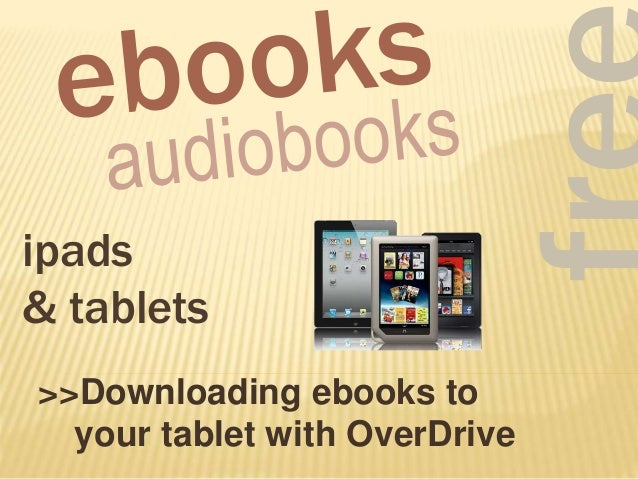 >>Downloading ebooks to your tablet with OverDrive ipads & tablets