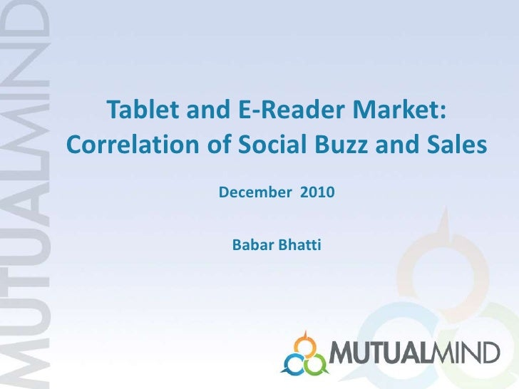Tablet andE-Reader Market:<br />Correlation of Social Buzz and Sales<br />December  2010<br />Babar Bhatti<br />