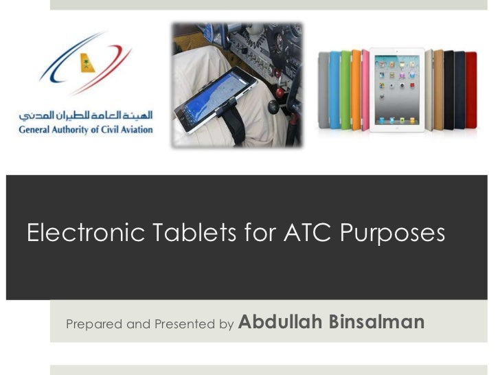 Electronic Tablets for ATC Purposes   Prepared and Presented by Abdullah   Binsalman