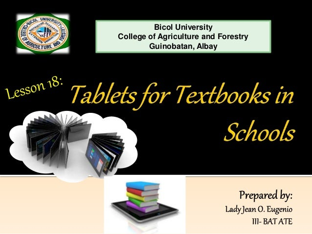 textbooks vs tablets The transition from textbooks to tablets is taking place in some schools as tablets are becoming more popular, the idea of replacing print textbooks with tablets with digital textbooks is also becoming more popular.