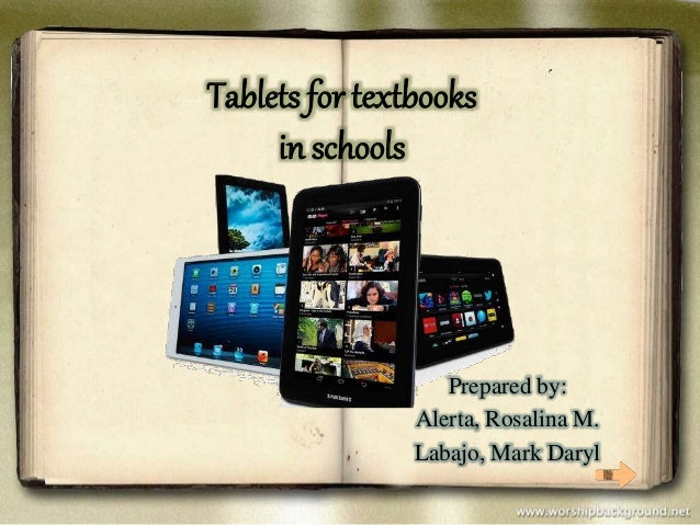 textbooks vs tablets in schools Discussing tablets vs textbooks in ga schools this article will serve as an introduction to my capstone project for the new media journalism masters program at full sail university.