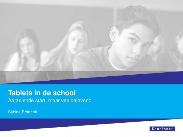Tablets in de school Aarzelende start, maar veelbelovend Sabine Peterink
