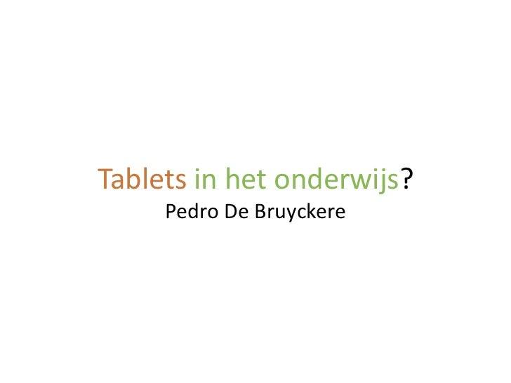 Tablets in het onderwijs?     Pedro De Bruyckere