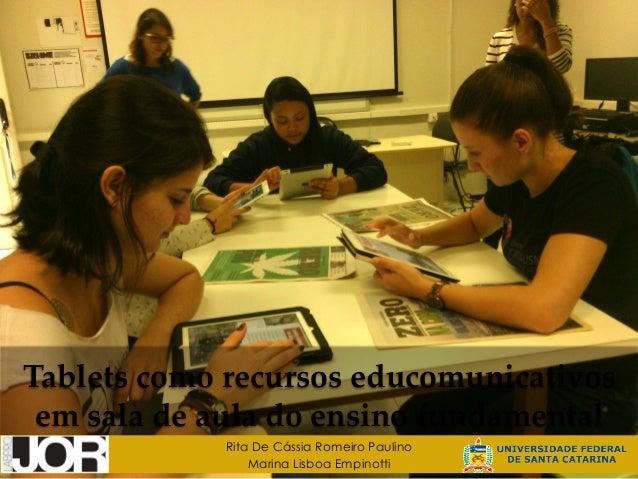 Tablets como recursos educomunicativos  em sala de aula do ensino fundamental  Rita De Cássia Romeiro Paulino ...
