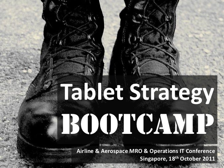 Tablet StrategyBootcamp Airline & Aerospace MRO & Operations IT Conference                       Singapore, 18th October 2...