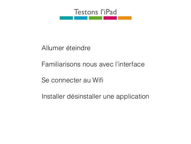 Quitter une application Appuyez sur le bouton en bas de l'écran pour revenir à l'écran d'accueil