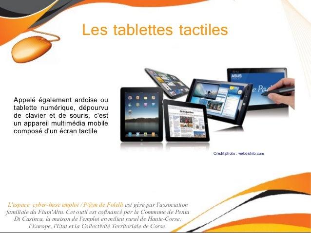 Les tablettes tactiles  Appelé également ardoise ou  tablette numérique, dépourvu  de clavier et de souris, cest  un appar...