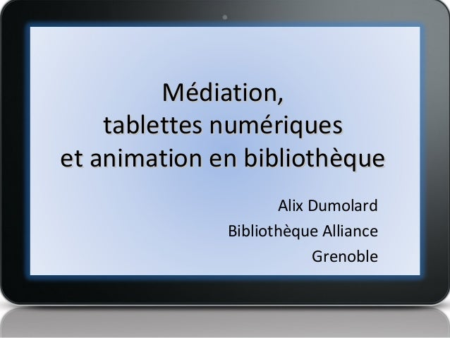 Médiation, tablettes numériques et animation en bibliothèque Alix Dumolard Bibliothèque Alliance Grenoble