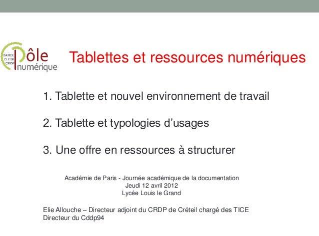 Elie Allouche – Directeur adjoint du CRDP de Créteil chargé des TICE Directeur du Cddp94 Tablettes et ressources numérique...