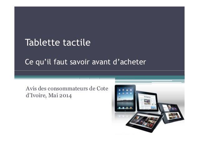 Tablette tactile Ce qu'il faut savoir avant d'acheter Avis des consommateurs de Cote d'Ivoire, Mai 2014
