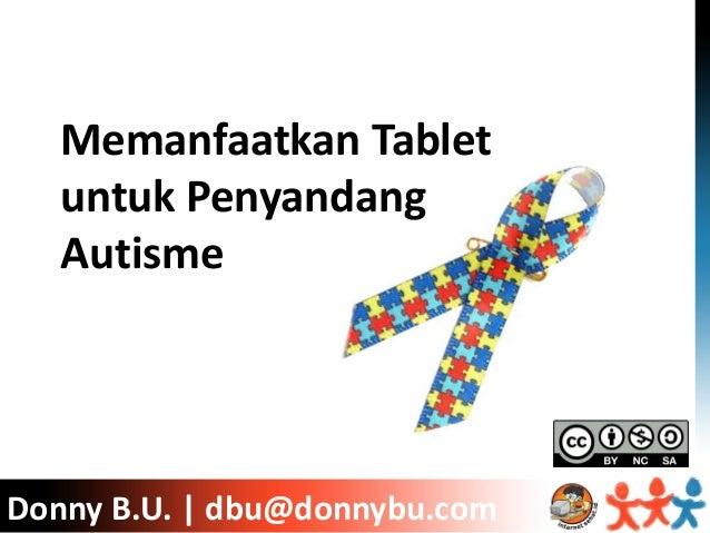 Donny B.U. | ICT Watch Memanfaatkan Tablet untuk Penyandang Autisme Donny B.U. | dbu@donnybu.com