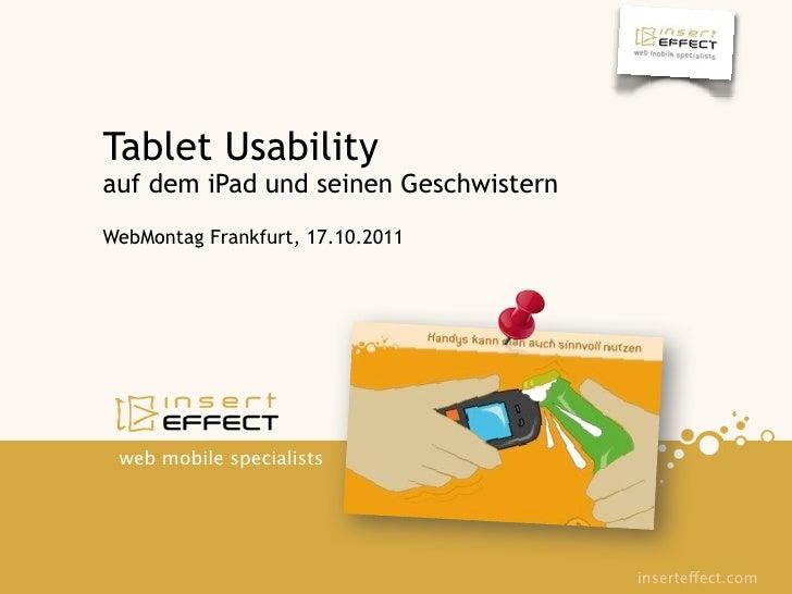 Tablet Usabilityauf dem iPad und seinen GeschwisternWebMontag Frankfurt, 17.10.2011 web mobile specialists                ...