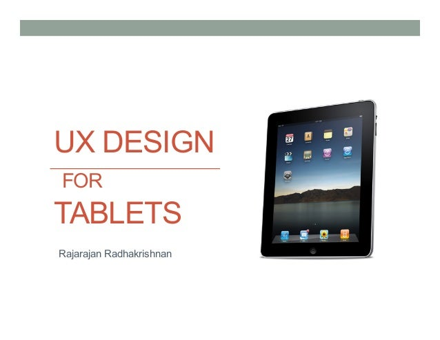 UX DESIGN FOR  TABLETS Rajarajan Radhakrishnan