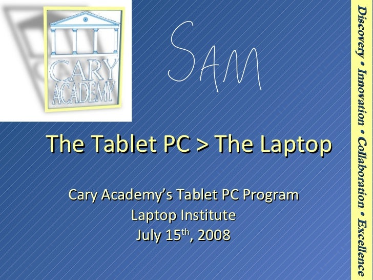The Tablet PC > The Laptop Cary Academy's Tablet PC Program Laptop Institute July 15 th , 2008