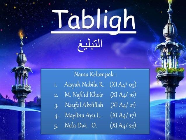 Tabligh Nama Kelompok : 1. Aisyah Nabila R. (XI A4/ 03) 2. M. Nafi'ul Khoir (XI A4/ 16) 3. Naufal Abdillah (XI A4/ 21) 4. ...