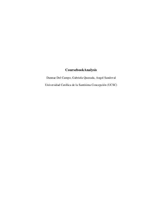 CoursebookAnalysis Dannae Del Campo, Gabriela Quezada, Angel Sandoval Universidad Católica de la Santísima Concepción (UCS...
