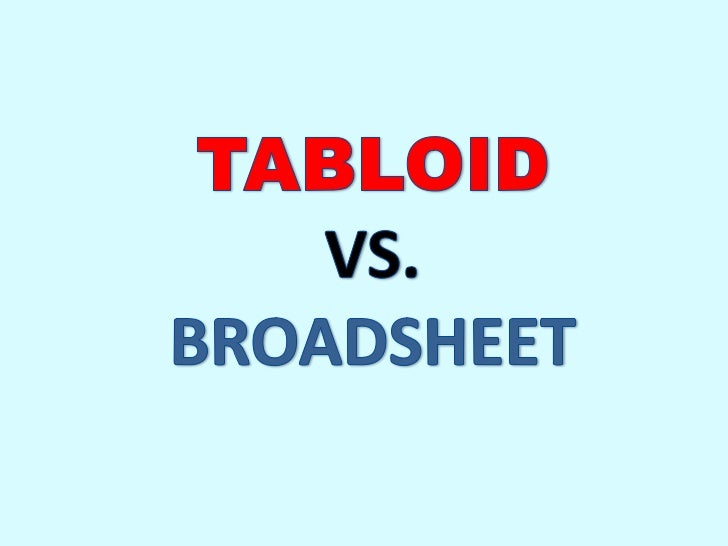 broadsheets vs tabloids A closer look at the differences between broadsheets, the most common newspaper format associated with upscale readership, and tabloid newspapers.