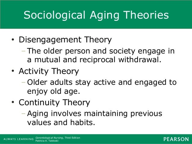 activity and disengagement theory and care The aging person gains satisfaction by participating in activities which lead to  in  activities if he is able to obtain adequate health care and has financial   disengagement theory, it might be possible to suggest a wider vari- ety of styles  of.