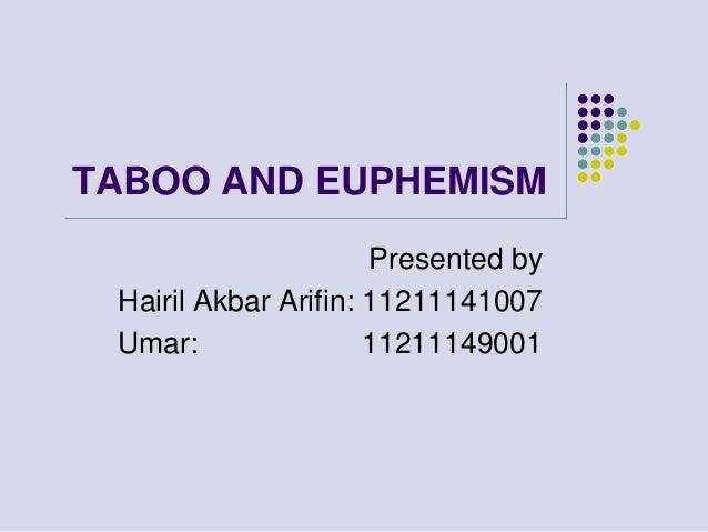 TABOO AND EUPHEMISM Presented by Hairil Akbar Arifin: 11211141007 Umar: 11211149001