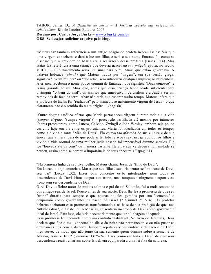 TABOR, James D.. A Dinastia de Jesus – A história secreta das origens docristianismo. Rio de Janeiro: Ediouro, 2006.Resumo...
