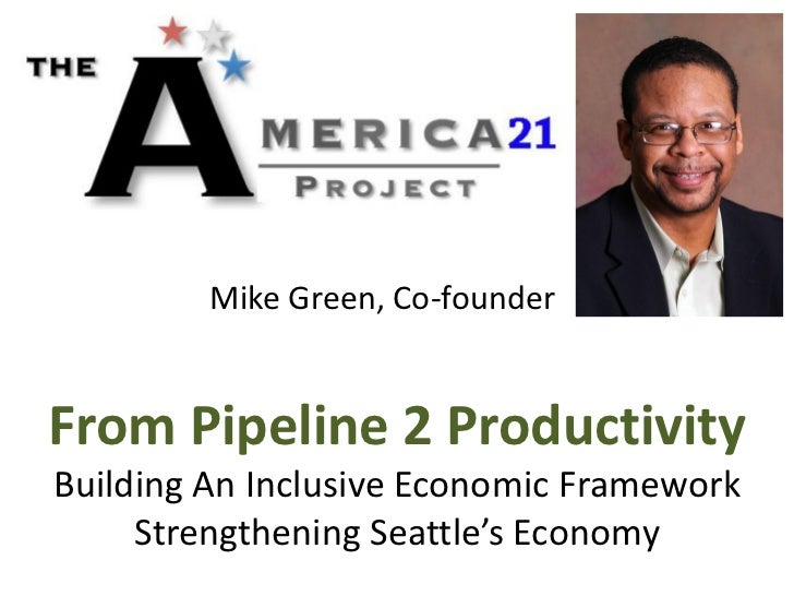 Mike Green, Co-founderFrom Pipeline 2 ProductivityBuilding An Inclusive Economic Framework     Strengthening Seattle's Eco...
