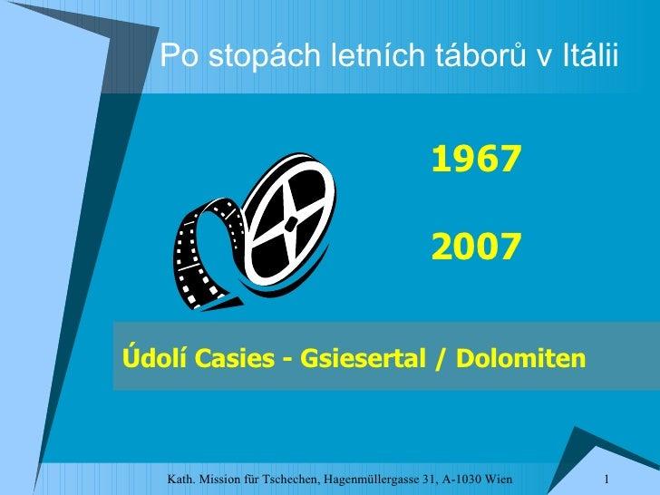 Po stopách letních táborů v Itálii Ú dol í Casies  - Gsiesertal / Dolomiten 1967 2007