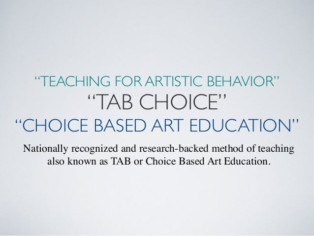 """""""TEACHING FOR ARTISTIC BEHAVIOR""""  """"TAB CHOICE""""  """"CHOICE BASED ART EDUCATION"""" Nationally recognized and research-backed met..."""