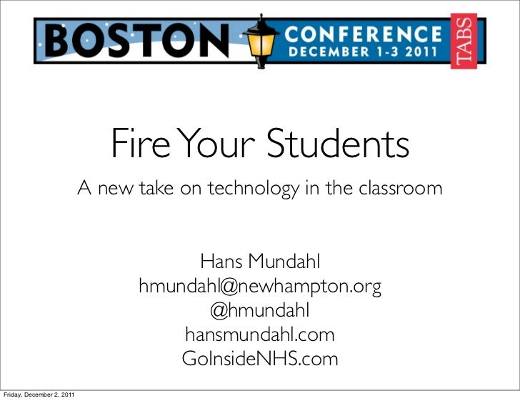 Fire Your Students                           A new take on technology in the classroom                                    ...
