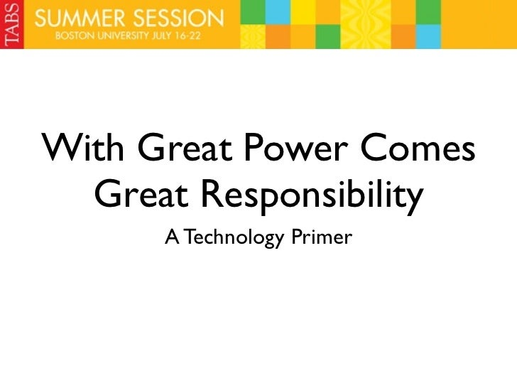 With Great Power Comes  Great Responsibility      A Technology Primer