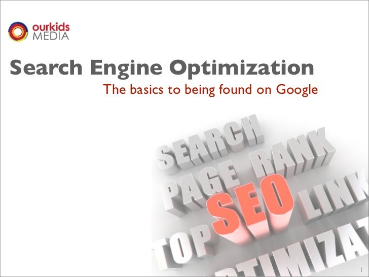Search Engine Optimization       The basics to being found on Google                                             1