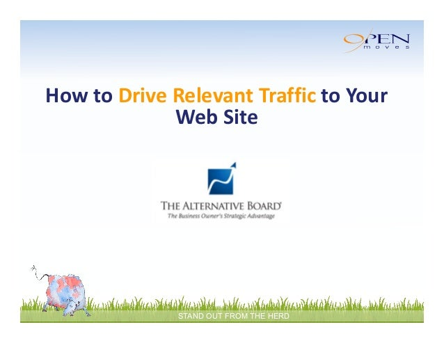 How to Drive Relevant Traffic to Your  Web Site  STAND OUT FROM THE HERD